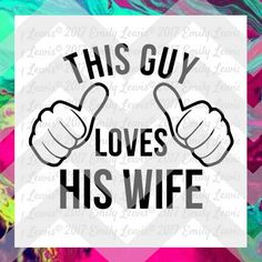 This Guy Loves His Wife SVG - t-shirt svg - t-shir…
