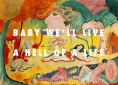The Joy of a Hell of a Life The joy of life (1906), Henri Matisse // Hell of a life, Kanye West