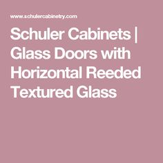 Schuler Cabinets | Glass Doors with Horizontal Reeded Textured Glass