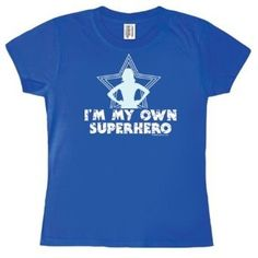 I'm My Own Superhero T-Shirt -- for teens and adults E-gifted Girls' Club T-shirts? Might be fun!