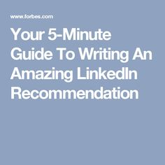 Your 5-Minute Guide To Writing An Amazing LinkedIn Recommendation