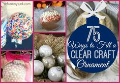 75 Ways to Fill Clear Glass Ornaments {Homemade Christmas Ornaments}