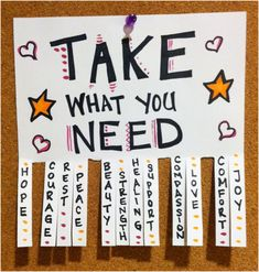 I can think of happiness - clarity - calmness - confidence - friends- health - Interactive Bulletin Boards, Classroom Bulletin Boards, Classroom Decor, Take What You Need Board, Calligraphy Quotes Doodles, Ra Bulletins, Work Goals, School Psychology, School Counseling