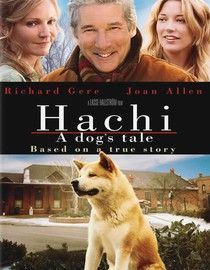 Hachi: A Dog's Tale. Richard Gere. Joan Allen. Cary-Hiroyuki Tagawa. Definately for the older crew.