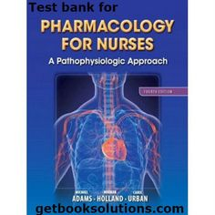Test Bank for Pharmacology for Nurses A Pathophysiologic Approach 4th Edition