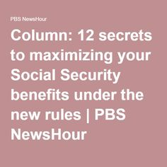 Column: 12 secrets to maximizing your Social Security benefits under the new rul. - - Column: 12 secrets to maximizing your Social Security benefits under the new rules Retirement Advice, Retirement Benefits, Retirement Planning, Retirement Celebration, Retirement Savings, Family Emergency Binder, Disability Help, Retirement Strategies, Social Security Benefits