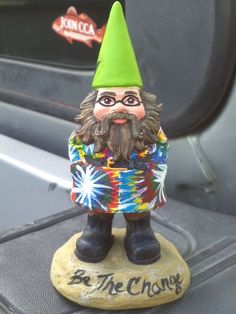 "Grateful Dead gnome...Garcia said:"" Be the change""...he was a head of his time...so wise!"