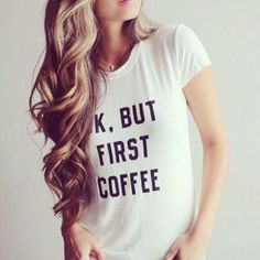 "T-shirt ""OK, BUT FIRST COFFEE"" It was a gift for my friend who is a total coffee lover and she wears it with everything. The size fits as it is written."