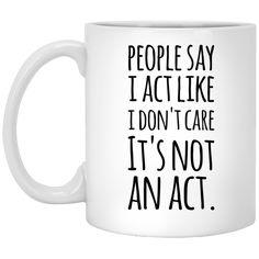 People say i act like i don't care it's not an act Mug