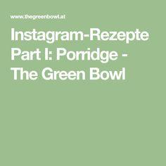 Instagram-Rezepte Part I: Porridge - The Green Bowl