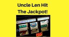 Want a Magic Slot Machine for your business?  Keep reading....  I had a wacky uncle... Uncle Len.  We wondered a bit about old Uncle Len.  He was 87 years old. Had wild hair and only a few teeth.  And he went to the casino almost every day.