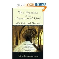 The Practice of the Presence of God with Spiritual Maxims by Brother Lawrence Great thoughts on experiencing God's presence continually.