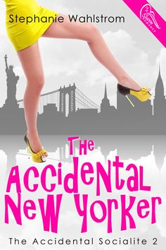 The Accidental New Yorker by Stephanie Wahlstrom Books To Read, My Books, One More Chance, University Of Alberta, Book Trailers, Book Show, Jfk, Bibliophile, Male Models