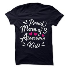 PROUD MOM OF 3 AWESOME KIDS