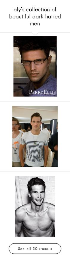 """""""aly's collection of beautiful dark haired men"""" by alycat ❤ liked on Polyvore featuring ad campaign tear sheet, sasha knezevic, male model, people, boys, guys, tops, male models, travis davenport and net tops"""