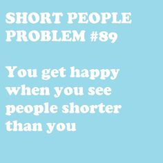 Short people problems (I really do this!! LOL)