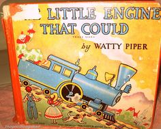 The Little Engine That Could - such a classic children's book (pictured here 1930 print that I consider a family heirloom)