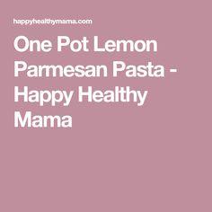 One Pot Lemon Parmesan Pasta - Happy Healthy Mama