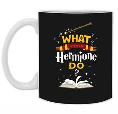 What Would Hermione Do Harry Potter 11 oz. Mug