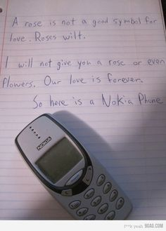 Love is supposed to last forever. So a Nokia phone represents love because it also last forever.