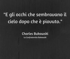 eyes wide open lips and smell of sex #egliocchisembravanoolcielodopocheèpiovuto #charlesbukowski #laconfraternitabukowski #intime #frasi by bolottavalerio Get much more Bukowski at www.BukowskiGivesMeLife.com