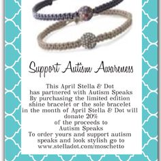 April is autism awareness month! Help Autism Speaks by purchasing the limited edition shine bracelet or the sole bracelet at www.stelladot.com/moschetto 20% of all proceeds from the sale of these bracelets will be donated to autism speaks!!