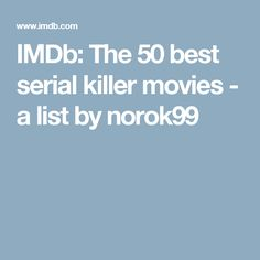 IMDb: The 50 best serial killer movies - a list by norok99