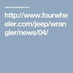 http://www.fourwheeler.com/jeep/wrangler/news/04/