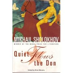And Quiet Flows the Don, by Mikhail Sholokhov Nobel Literature, Russian Literature, Nobel Prize Winners, Central And Eastern Europe, Books To Buy, Soviet Union, Have Time, Novels, History