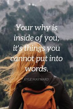 """Your why is inside of you; it's things you cannot put into words."" - Kyle Maynard on the School of Greatness podcast"