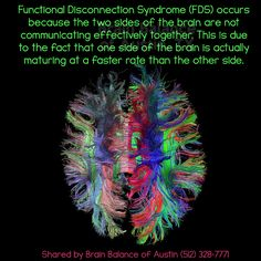 #Functional #Disconnection #Syndrome (#FDS) occurs because the two sides of the #brain are not #communicating effectively together. This is due to the fact that one side of the brain is actually #maturing at a faster rate than the other side. #brainfacts #education #informational #wecanhelp #Austin #Texas  #brainbalance #addressthecause