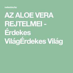 AZ ALOE VERA REJTELMEI - Érdekes VilágÉrdekes Világ Aloe Vera