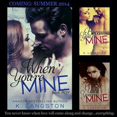 Because You're Mine (MINE #1)  US Amazon: http://amzn.to/1jACFzo  UK Amazon: http://amzn.to/1irQAmG  BN: http://bit.ly/1g8mViz    Until You're Mine (MINE #2)... US Amazon: http://amzn.to/1fPumjD  UK Amazon: http://amzn.to/1fUJHQt  BN: http://bit.ly/1imTL3v    When You're Mine (MINE #3) Goodreads: https://www.goodreads.com/book/show/18583972-when-you-re-mine