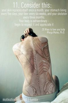 Your body is extraordinary - begin to respect & appreciate it.