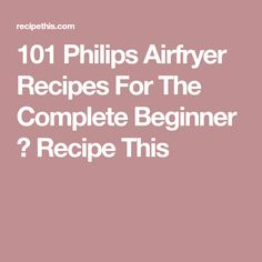 101 Philips Airfryer Recipes For The Complete Beginner ⋆ Recipe This