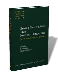 Linking constructions into functional linguistics : the role of constructions in grammar / edited by Brian Nolan, Elke Diedrichsen - Amsterdam : John Benjamins Publishing, cop. 2013