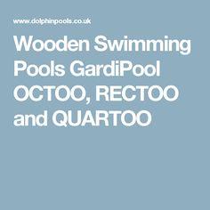 Wooden Swimming Pools GardiPool  OCTOO, RECTOO and QUARTOO