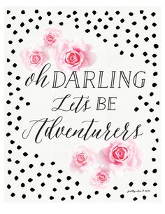 Oh Darling Let's Be Adventurers Print by prettychicsf