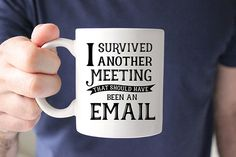 Cheap mug beer, Buy Quality office mug directly from China coffee mug Suppliers: I Survived Another Meeting that Should Have Been an Email coffee mugs printed Tea art home decal office mugs beer Funny Coffee Mugs, Funny Mugs, My Coffee, Coffee Cups, Coffee Talk, Coffee Shop, Gifts For Husband, Gifts For Father, Coffee Accessories