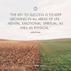 'The key to success is to keep growing in all areas of life - mental, emotional, spiritual, as well as physical'' - Julius Erving