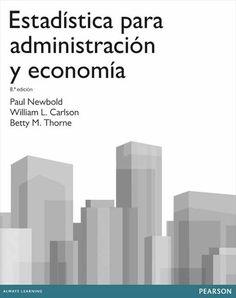 Estadística para administración y economía / Paul Newbold, William L. Carlson, Betty M. Thorne ; traducción, Esther Rabasco Espáriz