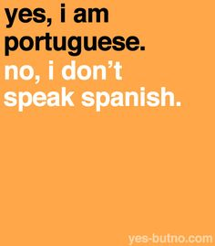 It's true! But, the sad part is, I don't speak Portuguese either. But I do want to learn. :D