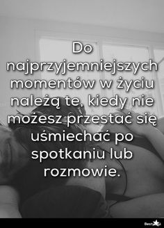 BESTY.pl - Do najprzyjemniejszych momentów w życiu należą te, kiedy nie możesz przestać się uśmiechać po spo... Real Quotes, Mood Quotes, True Quotes, Positive Quotes, Motivational Quotes, Are You Happy, Quotations, Texts, Poems