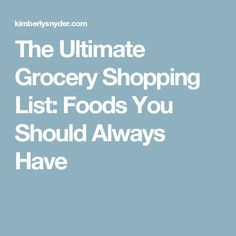The Ultimate Grocery Shopping List: Foods You Should Always Have