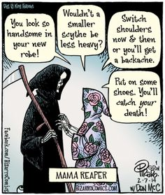 The Grim Reaper Has a Mother? What Mama Reaper has to say.