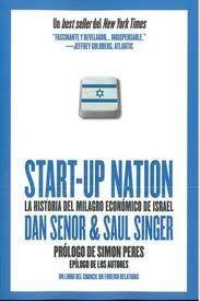 Start-up nation : la historia del milagro económico de Israel / Dan Senor y Saul Singer ; [prólogo de Simon Peres ; epílogo de los autores]
