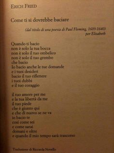 Erich Fried, Come ti si dovrebbe baciare Poetry Quotes, Lyric Quotes, Words Quotes, Sayings, Lyrics, The Words, Erich Fried, Italian Quotes, Quotes About Everything