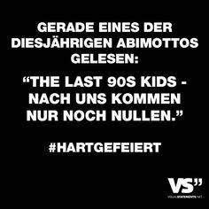 """Gerade eines der diesjährigen Abimottos gelesen: """"The last 90s Kids - Nach uns kommen nur noch Nullen."""" #hartgefeiert - VISUAL STATEMENTS®"""