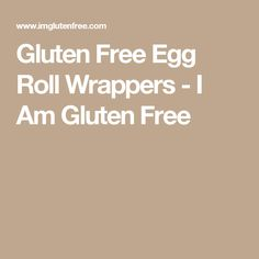 Gluten Free Egg Roll Wrappers - I Am Gluten Free