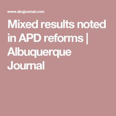 Mixed results noted in APD reforms | Albuquerque Journal